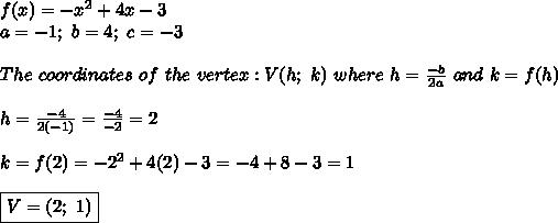 f(x)=-x^2+4x-3\\a=-1;\ b=4;\ c=-3\\\\The\ coordinates\ of\ the\ vertex:V(h;\ k)\ where\ h=\frac{-b}{2a}\ and\ k=f(h)\\\\h=\frac{-4}{2(-1)}=\frac{-4}{-2}=2\\\\k=f(2)=-2^2+4(2)-3=-4+8-3=1\\\\\boxed{V=(2;\ 1)}