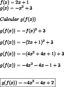 f(x)=2x+1 \\ g(x)=-x^2+3 \\ \\ Calcular \ g(f(x)) \\  \\ g(f(x))=-f(x)^2+3 \\ \\ g(f(x))=-(2x+1)^2+3 \\ \\ g(f(x))=-(4x^2+4x+1)+3 \\ \\ g(f(x))=-4x^2-4x-1+3 \\ \\ \\ \boxed{g(f(x))=-4x^2-4x+2}