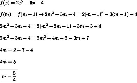 f(x)=2x^2-3x+4\\\\f(m)=f(m-1)\rightarrow 2m^2-3m+4=2(m-1)^2-3(m-1)+4\\\\ 2m^2-3m+4=2(m^2-2m+1)-3m+3+4\\\\ 2m^2-3m+4=2m^2-4m+2-3m+7\\\\4m=2+7-4\\\\4m=5\\\\\boxed{m=\frac{5}{4}}