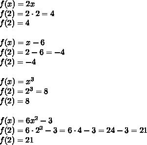 f(x)=2x \\f(2)=2 \cdot 2=4 \\f(2)=4 \\ \\f(x)=x-6 \\f(2)=2-6=-4 \\f(2)=-4 \\ \\f(x)=x^3 \\f(2)=2^3=8 \\f(2)=8 \\ \\f(x)=6x^2-3 \\f(2)=6 \cdot 2^2-3=6 \cdot 4-3=24-3=21 \\f(2)=21