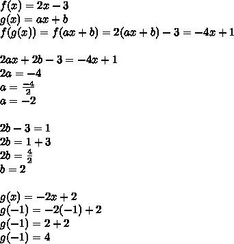 f(x)=2x-3\\ g(x)=ax+b\\ f(g(x))=f(ax+b)=2(ax+b)-3=-4x+1\\ \\ 2ax+2b-3=-4x+1\\ 2a=-4\\ a=\frac { -4 }{ 2 } \\ a=-2\\ \\ 2b-3=1\\ 2b=1+3\\ 2b=\frac { 4 }{ 2 } \\ b=2\\ \\ g(x)=-2x+2\\ g(-1)=-2(-1)+2\\ g(-1)=2+2\\ g(-1)=4