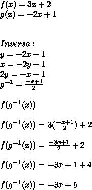 f(x)=3x+2\\ g(x)=-2x+1\\ \\ \\ Inversa:\\ y=-2x+1\\ x=-2y+1\\ 2y=-x+1\\ g^{ -1 }=\frac { -x+1 }{ 2 } \\ \\ f(g^{ -1 }(x))\\ \\ f(g^{ -1 }(x))=3(\frac { -x+1 }{ 2 } )+2\\ \\ f(g^{ -1 }(x))=\frac { -3x+1 }{ 2 } +2\\ \\ f(g^{ -1 }(x))=-3x+1+4\\ \\ f(g^{ -1 }(x))=-3x+5