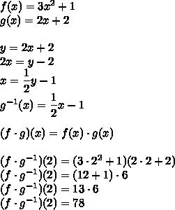 f(x)=3x^2+1\\g(x)=2x+2\\\\y=2x+2\\2x=y-2\\x=\dfrac{1}{2}y-1\\g^{-1}(x)=\dfrac{1}{2}x-1\\\\(f\cdot g)(x)=f(x)\cdot g(x)\\\\(f\cdot g^{-1})(2)=(3\cdot2^2+1)(2\cdot2+2)\\(f\cdot g^{-1})(2)=(12+1)\cdot6\\(f\cdot g^{-1})(2)=13\cdot6\\(f\cdot g^{-1})(2)=78