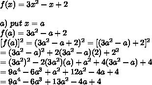 f(x)=3x^2-x+2\\\\a)\ put\ x=a\\f(a)=3a^2-a+2\\\ [f(a)]^2=(3a^2-a+2)^2=[(3a^2-a)+2]^2\\=(3a^2-a)^2+2(3a^2-a)(2)+2^2\\=(3a^2)^2-2(3a^2)(a)+a^2+4(3a^2-a)+4\\=9a^4-6a^3+a^2+12a^2-4a+4\\=9a^4-6a^3+13a^2-4a+4