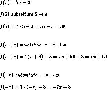 f(x)=7x+3\\\\f(5)\ substitute\ 5\to x\\\\f(5)=7\cdot5+3=35+3=38\\\\\\f(x+8)\ substitute\ x+8\to x\\\\f(x+8)=7(x+8)+3=7x+56+3=7x+59\\\\\\f(-x)\ substitute\ -x\to x\\\\f(-x)=7\cdot(-x)+3=-7x+3