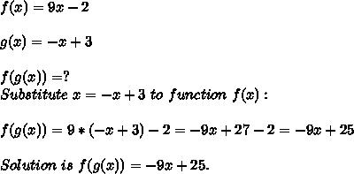 f(x)=9x-2\\\\g(x)=-x+3\\\\f(g(x))=?\\Substitute\ x=-x+3\ to\ function\ f(x):\\\\f(g(x))=9*(-x+3)-2=-9x+27-2=-9x+25\\\\Solution\ is\ f(g(x))=-9x+25.