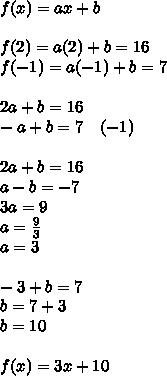 f(x)=ax+b\\ \\ f(2)=a(2)+b=16\\ f(-1)=a(-1)+b=7\\ \\ 2a+b=16\\ -a+b=7\quad (-1)\\ \\ 2a+b=16\\ a-b=-7\\ 3a=9\\ a=\frac { 9 }{ 3 } \\ a=3\\ \\ -3+b=7\\ b=7+3\\ b=10\\ \\ f(x)=3x+10
