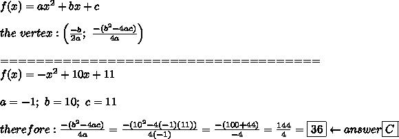 f(x)=ax^2+bx+c\\\\the\ vertex:\left(\frac{-b}{2a};\ \frac{-(b^2-4ac)}{4a}\right)\\\\====================================\\f(x)=-x^2+10x+11\\\\a=-1;\ b=10;\ c=11\\\\therefore:\frac{-(b^2-4ac)}{4a}=\frac{-(10^2-4(-1)(11))}{4(-1)}=\frac{-(100+44)}{-4}=\frac{144}{4}=\boxed{36}\leftarrow answer\boxed{C}