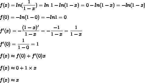 f(x)=ln(\dfrac{1}{1-x})=ln\ 1-ln(1-x)=0-ln(1-x)=-ln(1-x)\\\\f(0)=-ln(1-0)=-ln1=0\\\\f'(x)=-\dfrac{(1-x)'}{1-x}=-\dfrac{-1}{1-x}=\dfrac{1}{1-x}\\\\f'(0)=\dfrac{1}{1-0}=1\\\\f(x)\approx f(0)+f'(0)x\\\\f(x)\approx 0+1\times x\\\\f(x)\approx x