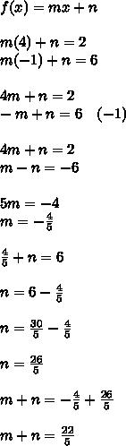 f(x)=mx+n\\ \\ m(4)+n=2\\ m(-1)+n=6\\ \\ 4m+n=2\\ -m+n=6\quad (-1)\\ \\ 4m+n=2\\ \quad m-n=-6\\ \\ 5m=-4\\ m=-\frac { 4 }{ 5 } \\ \\ \frac { 4 }{ 5 } +n=6\\ \\ n=6-\frac { 4 }{ 5 } \\ \\ n=\frac { 30 }{ 5 } -\frac { 4 }{ 5 } \\ \\ n=\frac { 26 }{ 5 } \\ \\ m+n=-\frac { 4 }{ 5 } +\frac { 26 }{ 5 } \\ \\ m+n=\frac { 22 }{ 5 }