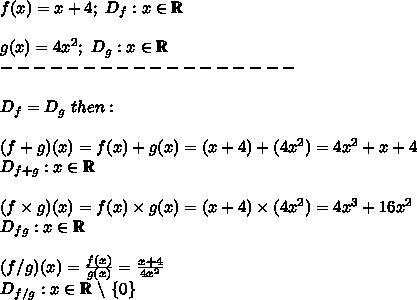 f(x)=x+4;\ D_f:x\in\mathbb{R}\\\\g(x)=4x^2;\ D_g:x\in\mathbb{R}\\------------------\\\\D_f=D_g\ then:\\\\(f+g)(x)=f(x)+g(x)=(x+4)+(4x^2)=4x^2+x+4\\D_{f+g}:x\in\mathbb{R}\\\\(f\times g)(x)=f(x)\times g(x)=(x+4)\times(4x^2)=4x^3+16x^2\\D_{fg}:x\in\mathbb{R}\\\\(f/g)(x)=\frac{f(x)}{g(x)}=\frac{x+4}{4x^2}\\D_{f/g}:x\in\mathbb{R}\ \backslash\ \{0\}