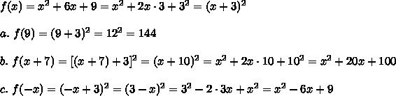 f(x)=x^2+6x+9=x^2+2x\cdot3+3^2=(x+3)^2\\\\a.\ f(9)=(9+3)^2=12^2=144\\\\b.\ f(x+7)=[(x+7)+3]^2=(x+10)^2=x^2+2x\cdot10+10^2=x^2+20x+100\\\\c.\ f(-x)=(-x+3)^2=(3-x)^2=3^2-2\cdot3x+x^2=x^2-6x+9