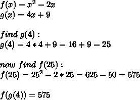 f(x)=x^2-2x\\g(x)=4x+9\\\\find\ g(4):\\g(4)=4*4+9=16+9=25\\\\now\ find\ f(25):\\f(25)=25^2-2*25=625-50=575\\\\f(g(4))=575