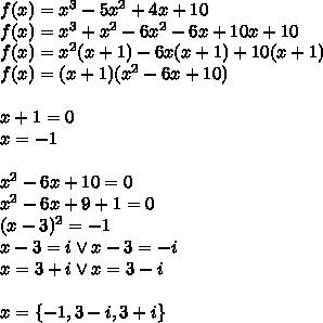 f(x)=x^3-5x^2+4x+10\\f(x)=x^3+x^2-6x^2-6x+10x+10\\f(x)=x^2(x+1)-6x(x+1)+10(x+1)\\f(x)=(x+1)(x^2-6x+10)\\\\x+1=0\\x=-1\\\\x^2-6x+10=0\\x^2-6x+9+1=0\\(x-3)^2=-1\\x-3=i \vee x-3=-i\\x=3+i \vee x=3-i\\\\x=\{-1,3-i,3+i\}