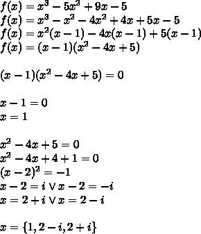 f(x)=x^3-5x^2+9x-5\\f(x)=x^3-x^2-4x^2+4x+5x-5\\f(x)=x^2(x-1)-4x(x-1)+5(x-1)\\f(x)=(x-1)(x^2-4x+5)\\\\(x-1)(x^2-4x+5)=0\\\\x-1=0\\x=1\\\\x^2-4x+5=0\\x^2-4x+4+1=0\\(x-2)^2=-1\\x-2=i \vee x-2=-i\\x=2+i \vee x=2-i\\\\x=\{1,2-i,2+i\}