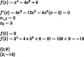 f(x)=x^4-4x^3+9 \\  \\ f'(x)=4x^3-12x^2=4x^2(x-3)=0 \\ x_{1,2}=0 \\ x_3=3 \\  \\ f(0)=9 \\ f(3)=3^4-4*3^3+9=81-108+9=-18 \\  \\ (0;9)  \\ (3;-18)