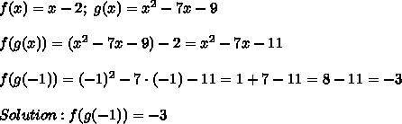 f(x)=x-2;\ g(x)=x^2-7x-9\\\\f(g(x))=(x^2-7x-9)-2=x^2-7x-11\\\\f(g(-1))=(-1)^2-7\cdot(-1)-11=1+7-11=8-11=-3\\\\Solution:f(g(-1))=-3