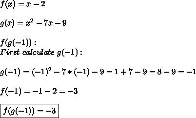 f(x)=x-2\\\\g(x)=x^2-7x-9\\\\f(g(-1)):\\First\ calculate\ g(-1):\\\\g(-1)=(-1)^2-7*(-1)-9=1+7-9=8-9=-1\\\\\f(-1)=-1-2=-3\\\\\boxed{f(g(-1))=-3}
