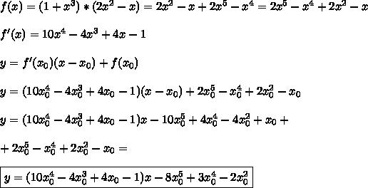 f(x) = (1 + x^3)*(2x^2 - x) = 2x^2 - x + 2x^5 - x^4 = 2x^5 - x^4 + 2x^2 - x\\\\f'(x) = 10x^4 - 4x^3 + 4x - 1\\\\y = f'(x_0)(x - x_0) + f(x_0)\\\\y = (10x_0^4 - 4x_0^3 + 4x_0 - 1)(x - x_0) + 2x_0^5 - x_0^4 + 2x_0^2 - x_0\\\\y = (10x_0^4 - 4x_0^3 + 4x_0 - 1)x - 10x_0^5 + 4x_0^4 - 4x_0^2 + x_0 + \\\\+2x_0^5 - x_0^4 + 2x_0^2 - x_0 =\\\\\boxed{y = (10x_0^4 - 4x_0^3 + 4x_0 - 1)x - 8x_0^5 + 3x_0^4 -2x_0^2}