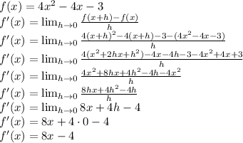 f(x) = 4x^2-4x-3\\f'(x)=\lim_{h\to0}\frac{f(x+h)-f(x)}{h}\\f'(x)=\lim_{h\to0}\frac{4(x+h)^2-4(x+h)-3-(4x^2-4x-3)}{h}\\f'(x)=\lim_{h\to0}\frac{4(x^2+2hx+h^2)-4x-4h-3-4x^2+4x+3}{h}\\f'(x)=\lim_{h\to0}\frac{4x^2+8hx+4h^2-4h-4x^2}{h}\\f'(x)=\lim_{h\to0}\frac{8hx+4h^2-4h}{h}\\f'(x)=\lim_{h\to0}{8x+4h-4}\\f'(x)=8x+4\cdot0-4\\f'(x)=8x-4\\
