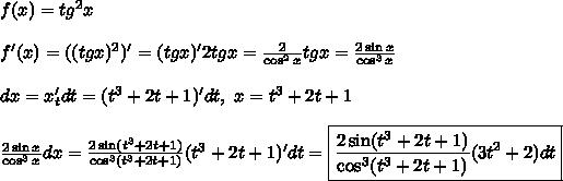 f(x) = tg^2 x\\\\f'(x) = ((tg x)^2)' = (tg x)'2tg x = \frac{2}{\cos^2 x}tg x = \frac{2\sin x}{\cos^3 x}\\\\dx = x_t'dt = (t^3+2t+1)'dt, \ x  = t^3+2t+1\\\\\frac{2\sin x}{\cos^3 x}dx = \frac{2\sin (t^3+2t+1)}{\cos^3 (t^3+2t+1)}(t^3+2t+1)'dt =\boxed{  \frac{2\sin (t^3+2t+1)}{\cos^3 (t^3+2t+1)}(3t^2+2)dt}