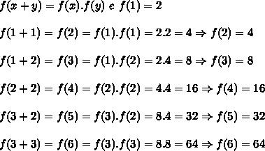 f(x + y) = f(x) . f( y )\ e\ f( 1 ) = 2\\\\ f(1+1)=f(2)=f(1).f(1)=2.2=4 \Rightarrow f(2)=4\\\\ f(1+2)=f(3)=f(1).f(2)=2.4=8 \Rightarrow f(3)=8\\\\ f(2+2)=f(4)=f(2).f(2)=4.4=16 \Rightarrow f(4)=16\\\\ f(3+2)=f(5)=f(3).f(2)=8.4=32 \Rightarrow f(5)=32\\\\ f(3+3)=f(6)=f(3).f(3)=8.8=64 \Rightarrow f(6)=64
