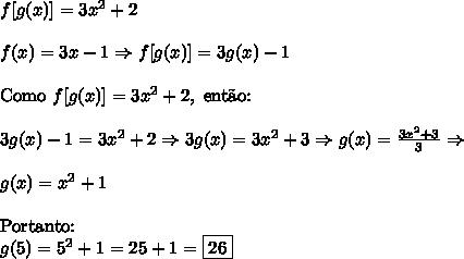 f[g(x)]=3x^2+2\\\\f(x)=3x-1\Rightarrow f[g(x)]=3g(x)-1\\\\\text{Como }f[g(x)]=3x^2+2,\text{ ent\~ao:}\\\\3g(x)-1=3x^2+2\Rightarrow 3g(x)=3x^2+3\Rightarrow g(x)=\frac{3x^2+3}3\Rightarrow \\\\ g(x)=x^2+1\\\\\text{Portanto: }\\g(5)=5^2+1=25+1=\boxed{26}