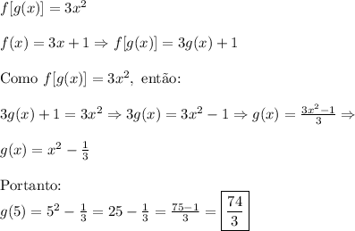 f[g(x)]=3x^2\\\\f(x)=3x+1\Rightarrow f[g(x)]=3g(x)+1\\\\\text{Como }f[g(x)]=3x^2,\text{ ent\~ao:}\\\\3g(x)+1=3x^2\Rightarrow 3g(x)=3x^2-1\Rightarrow g(x)=\frac{3x^2-1}3\Rightarrow \\\\ g(x)=x^2-\frac13\\\\\text{Portanto: }\\g(5)=5^2-\frac13=25-\frac13=\frac{75-1}3=\boxed{\frac{74}3}