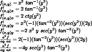 f_{(x,y)} = x^{2} \,\, tan^{-1}(y^{2} )  \\ f'_{(x,y)x} = 2\,\,tan^{-1}(y^{2} ) \\ f'_{(x,y)x} = 2\,\,ctg(y^{2} ) \\ f'_{(x,y)y} = x^{2} (-1)(tan^{-2}(y^{2} ))(sec(y^{2} ))(2y) \\  f'_{(x,y)y} = -2\,\,x^{2}\,\,y\,\,sec(y^{2} )\,\,tan^{-2}(y^{2} ) \\  \frac{a^{2} f}{ay\,\,ax} =2(-1)(tan^{-2}(y^{2} ))(sec(y^{2} ))(2y)\\  \frac{a^{2} f}{ay\,\,ax} =-4y\,\,sec(y^{2} )\,\,tan^{-2}(y^{2} )
