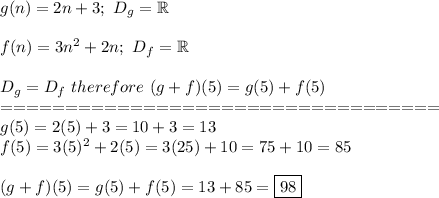 g(n)=2n+3;\ D_g=\mathbb{R}\\\\f(n)=3n^2+2n;\ D_f=\mathbb{R}\\\\D_g=D_f\ therefore\ (g+f)(5)=g(5)+f(5)\\==================================\\g(5)=2(5)+3=10+3=13\\f(5)=3(5)^2+2(5)=3(25)+10=75+10=85\\\\(g+f)(5)=g(5)+f(5)=13+85=\boxed{98}
