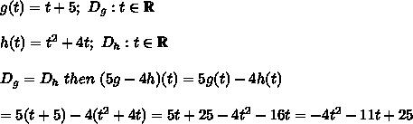 g(t)=t+5;\ D_g:t\in\mathbb{R}\\\\h(t)=t^2+4t;\ D_h:t\in\mathbb{R}\\\\D_g=D_h\ then\ (5g-4h)(t)=5g(t)-4h(t)\\\\=5(t+5)-4(t^2+4t)=5t+25-4t^2-16t=-4t^2-11t+25