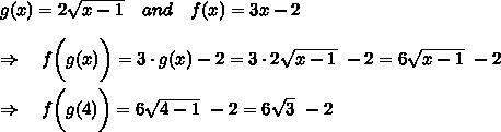 g(x)=2 \sqrt{x-1} \ \ \ and\ \ \ f(x)=3x-2\\\\\  \Rightarrow\ \ \ f\bigg{(}g(x)\bigg{)}=3\cdot g(x)-2=3\cdot 2 \sqrt{x-1}\ -2=6 \sqrt{x-1}\ -2\\\\\ \ \Rightarrow\ \ \ f\bigg{(}g(4)\bigg{)}=6 \sqrt{4-1}\ -2 =6 \sqrt{3}\ -2