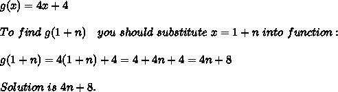 g(x)=4x+4\\\\To\ find\ g(1+n)\ \ \ you\ should\ substitute\ x=1+n\ into\ function:\\\\g(1+n)=4(1+n)+4 =4+4n+4=4n+8\\\\Solution\ is\ 4n+8.