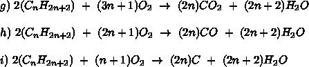 g) \ 2(C_{n}H_{2n+2})\ +\ (3n+1)O_{2}\ \rightarrow\ (2n)CO_{2}\ +\ (2n+2)H_{2}O\\\\ h) \ 2(C_{n}H_{2n+2})\ +\ (2n+1)O_{2}\ \rightarrow\ (2n)CO\ +\ (2n+2)H_{2}O\\\\ i) \ 2(C_{n}H_{2n+2})\ +\ (n+1)O_{2}\ \rightarrow\ (2n)C\ +\ (2n+2)H_{2}O\\\\