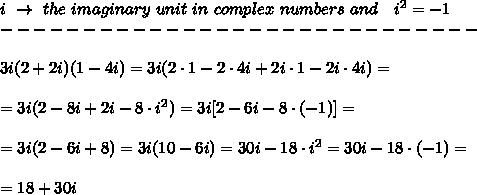 i\ \rightarrow\ the\ imaginary\ unit\ in\ complex\ numbers\ and\ \ \ i ^ 2 = -1 \\-----------------------------\\\\3i(2+2i)(1-4i)=3i(2\cdot1-2\cdot4i+2i\cdot1-2i\cdot4i)=\\\\=3i(2-8i+2i-8\cdot i^2)=3i[2-6i-8\cdot(-1)]=\\\\=3i(2-6i+8)=3i(10-6i)=30i-18\cdot i^2=30i-18\cdot(-1)=\\\\=18+30i