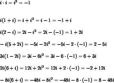 i\cdot i=i^2=-1\\\\\\i(1+i)=i+i^2=i-1=-1+i\\\\i(2-i)=2i-i^2=2i-(-1)=1+2i\\\\-i(5+2i)=-5i-2i^2=-5i-2\cdot(-1)=2-5i\\\\3i(1-2i)=3i-6i^2=3i-6\cdot(-1)=6+3i\\\\2i(6+i)=12i+2i^2=12i+2\cdot(-1)=-2+12i\\\\-8i(6+i)=-48i-8i^2=-48i-8\cdot(-1)=8-48i