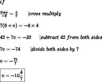 if\\\\\frac{6+v}{-8}=\frac{4}{7}\ \ \ \  \ \ |cross\ multiply\\\\7(6+v)=-8\times4\\\\42+7v=-32\ \ \ \ \ |subtract\ 42\ from\ both\ sides\\\\7v=-74\ \ \ \ \ \ |divide\ both\ sides\ by\ 7\\\\v=-\frac{74}{7}\\\\\boxed{v=-10\frac{4}{7}}