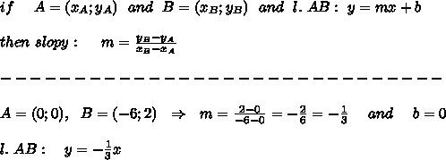 if\ \ \ \ A=(x_A;y_A)\ \ and\ \ B=(x_B;y_B)\ \ and\ \ l.\ AB:\ y=mx+b\\\\then\ slopy:\ \ \ \ m= \frac{y_B-y_A}{x_B-x_A} \\\\------------------------------\\\\A=(0;0),\ \ B=(-6;2)\ \ \Rightarrow\ \ m= \frac{2-0}{-6-0} =- \frac{2}{6} =- \frac{1}{3} \ \ \ \ and\ \ \ \ b=0\\ \\l.\ AB:\ \ \ y=- \frac{1}{3}x