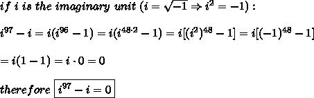 if\ i\ is\ the\ imaginary\ unit\ (i=\sqrt{-1}\Rightarrow i^2=-1):\\\\i^{97}-i=i(i^{96}-1)=i(i^{48\cdot2}-1)=i[(i^2)^{48}-1]=i[(-1)^{48}-1]\\\\=i(1-1)=i\cdot0=0\\\\therefore\ \boxed{i^{97}-i=0}