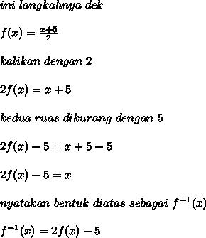 ini\ langkahnya\ dek\\\\f(x)=\frac{x+5}{2}\\\\kalikan\ dengan\ 2\\\\2f(x)=x+5\\\\kedua\ ruas\ dikurang\ dengan\ 5\\\\2f(x)-5=x+5-5\\\\2f(x)-5=x\\\\nyatakan\ bentuk\ di atas\ sebagai\ f^{-1}(x)\\\\f^{-1}(x)=2f(x)-5