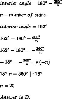 interior\ angle=180^\circ-\frac{360^\circ}{n}\\\\n-number\ of\ sides\\\\interior\ angle=162^\circ\\\\162^\circ=180^\circ-\frac{360^\circ}{n}\\\\162^\circ-180^\circ=-\frac{360^\circ}{n}\\\\-18^\circ=-\frac{360^\circ}{n}\ |*(-n)\\\\18^\circ\ n=360^\circ\ |:18^\circ\\\\n=20\\\\Answer\ is\ D.