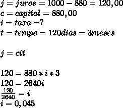 j=juros=1000-880=120,00 \\ c=capital=880,00 \\ i=taxa=? \\ t=tempo=120 dias =3meses\\  \\ j=cit \\  \\ 120=880*i*3 \\ 120=2640i \\  \frac{120}{2640} =i \\ i=0,045