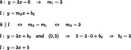 k:\ y=3x-6\ \ \ \Rightarrow\ \ \ m_1=3\\ \\l:\ y=m_2x+b_2\\ \\k\ \Vert\ l\ \ \ \ \Leftrightarrow\ \ \ m_2=m_1\ \ \ \ \Leftrightarrow\ \ \ m_2=3\\ \\l:\ y=3x+b_2\ \ \ and\ \ \ (0,5)\ \ \ \Rightarrow\ \ \ 5=3\cdot0+b_2\ \ \ \Rightarrow\ \ b_2=5\\ \\l:\ y=3x+5