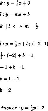 k:y=\frac{1}{2}x+3\\l:y=mx+b\\k\ ||\ l\iff m=\frac{1}{2}\\\l:y=\frac{1}{2}x+b;\ (-2;\ 1)\\\frac{1}{2}\cdot(-2)+b=1\\-1+b=1\\b=1+1\\b=2\\\Answer:y=\frac{1}{2}x+2.