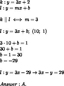 k:y=3x+2\l:y=mx+b\\k\ ||\ l\iff m=3\\l:y=3x+b;\ (10;\ 1)\\3\cdot10+b=1\30+b=1\b=1-30\b=-29\\l:y=3x-29\to 3x-y=29\\Answer:A.