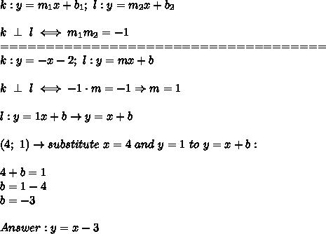 k:y=m_1x+b_1;\ l:y=m_2x+b_2\\\\k\ \perp\ l\iff m_1m_2=-1\\====================================\\k:y=-x-2;\ l:y=mx+b\\\\k\ \perp\ l\iff-1\cdot m=-1\Rightarrow m=1\\\\l:y=1x+b\to y=x+b\\\\(4;\ 1)\to substitute\ x=4\ and\ y=1\ to\ y=x+b:\\\\4+b=1\\b=1-4\\b=-3\\\\Answer:y=x-3