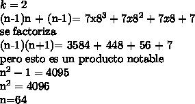 k=2(n-1)n + (n-1)= 7x8^{3} + 7x8^{2} +7x8 +7se factoriza(n-1)(n+1)= 3584 + 448 + 56 + 7pero esto es un producto notable n^{2} - 1=4095n^{2} = 4096n=64