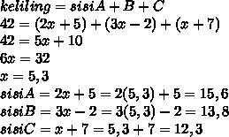 keliling = sisi A+B+C \\ 42 = (2x+5) +(3x-2)+(x+7) \\ 42=5x +10 \\ 6x=32 \\ x=5,3 \\ sisiA=2x+5=2(5,3)+5=15,6 \\ sisiB=3x-2=3(5,3)-2=13,8 \\ sisiC=x+7=5,3+7=12,3