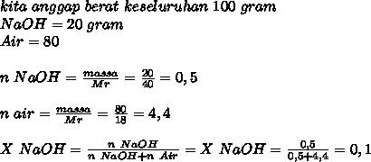 kita~anggap~berat~keseluruhan~100~gram \\ NaOH=20~gram \\ Air=80 \\  \\ n~NaOH= \frac{massa}{Mr}= \frac{20}{40}=0,5 \\ \\ n~air= \frac{massa}{Mr}= \frac{80}{18}=4,4 \\  \\ X~NaOH= \frac{n~NaOH}{n~NaOH+n~Air}=   X~NaOH= \frac{0,5}{0,5+4,4}=0,1