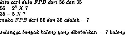 kita~cari~dulu~FPB~dari~56~dan~35 \\ 56=2^3~X~7 \\ 35=5~X~7 \\ maka~FPB~dari~56~dan~35~adalah=7 \\  \\ sehingga~banyak~kaleng~yang~dibutuhkan~=7~kaleng